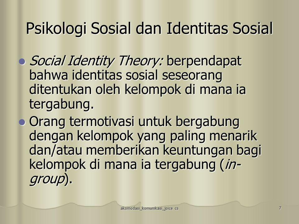 akomodasi_komunikasi_joice cs 7 Psikologi Sosial dan Identitas Sosial Social Identity Theory: berpendapat bahwa identitas sosial seseorang ditentukan