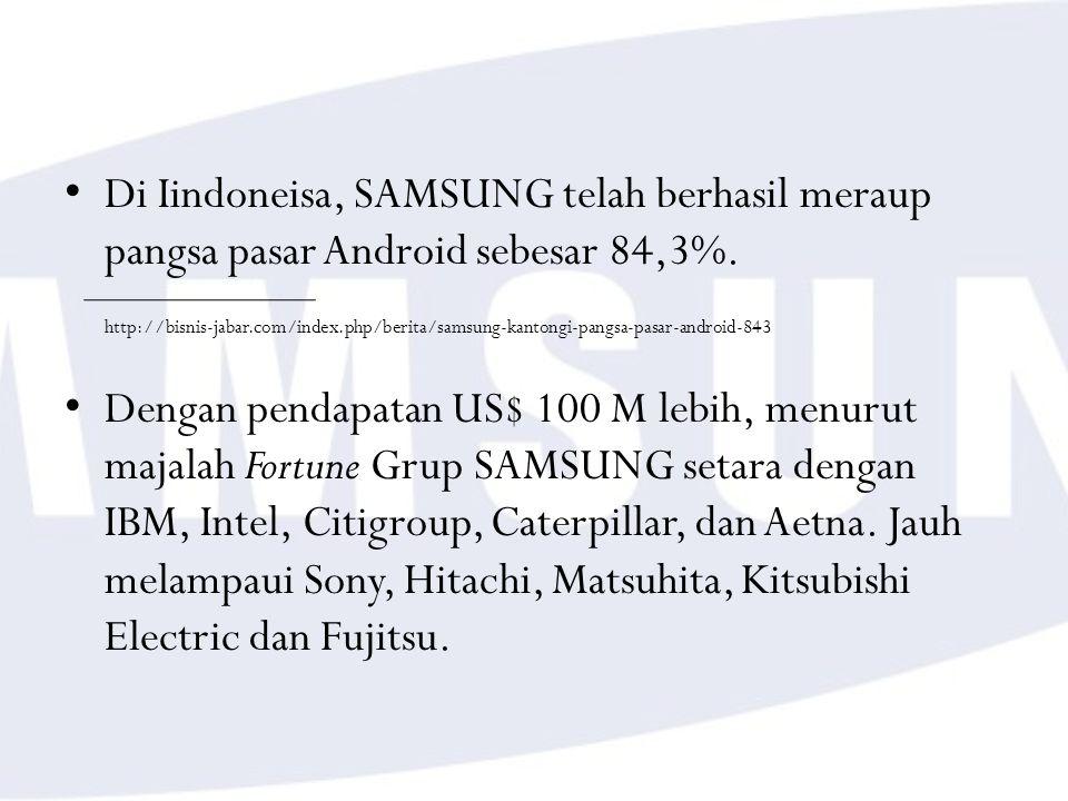 Di Iindoneisa, SAMSUNG telah berhasil meraup pangsa pasar Android sebesar 84,3%. http://bisnis-jabar.com/index.php/berita/samsung-kantongi-pangsa-pasa