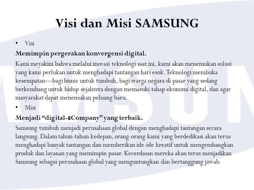 Visi dan Misi SAMSUNG Visi Memimpin pergerakan konvergensi digital. Kami meyakini bahwa melalui inovasi teknologi saat ini, kami akan menemukan solusi