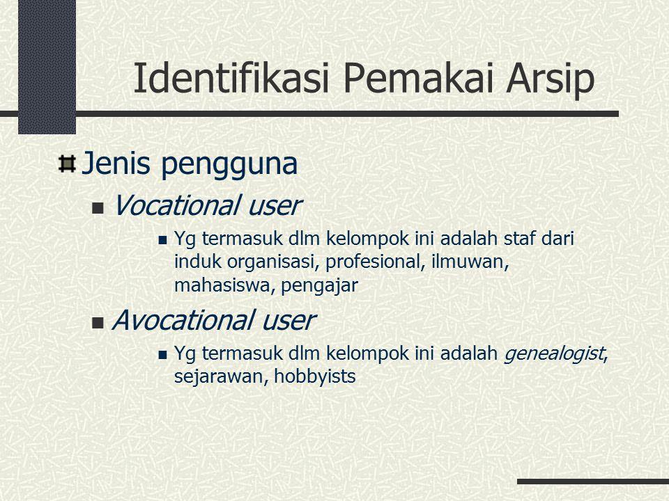 Identifikasi Pemakai Arsip Jenis pengguna Vocational user Yg termasuk dlm kelompok ini adalah staf dari induk organisasi, profesional, ilmuwan, mahasi