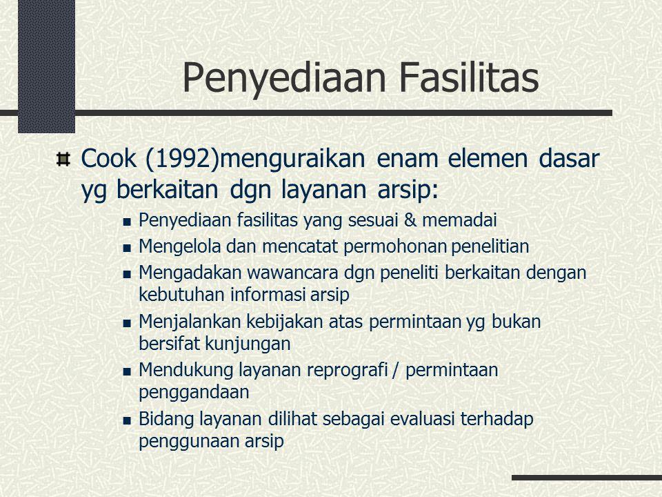 Penyediaan Fasilitas Cook (1992)menguraikan enam elemen dasar yg berkaitan dgn layanan arsip: Penyediaan fasilitas yang sesuai & memadai Mengelola dan