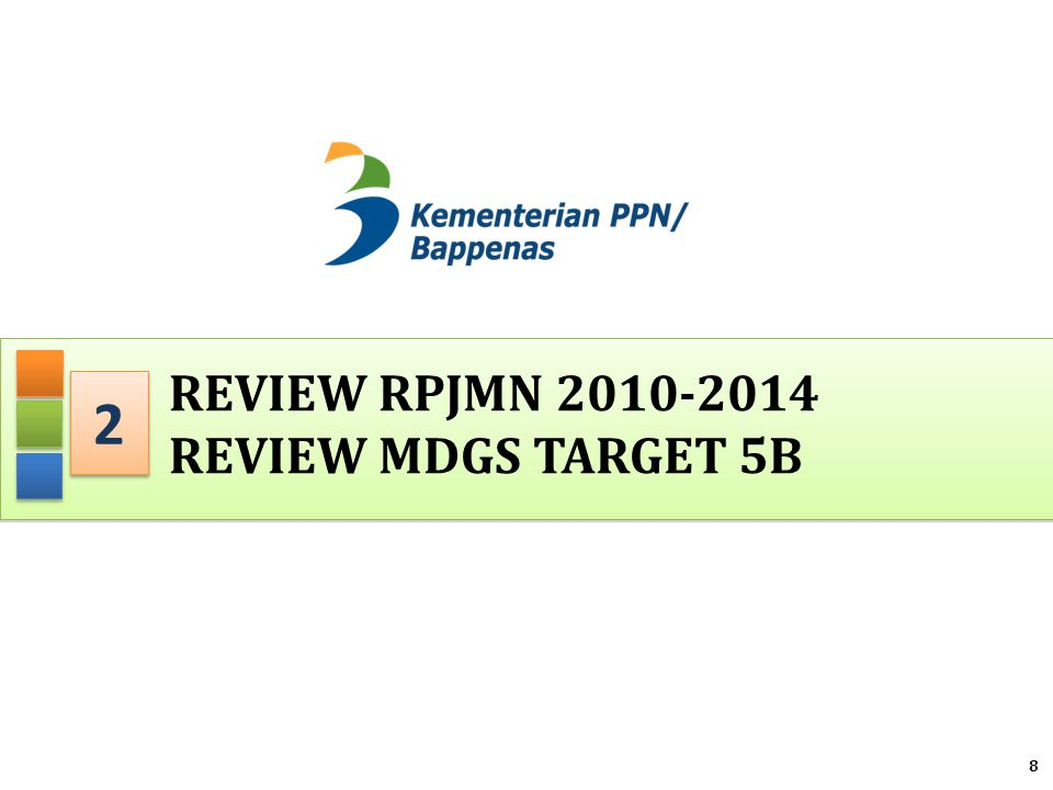 8 2 2 REVIEW RPJMN 2010-2014 REVIEW MDGS TARGET 5B