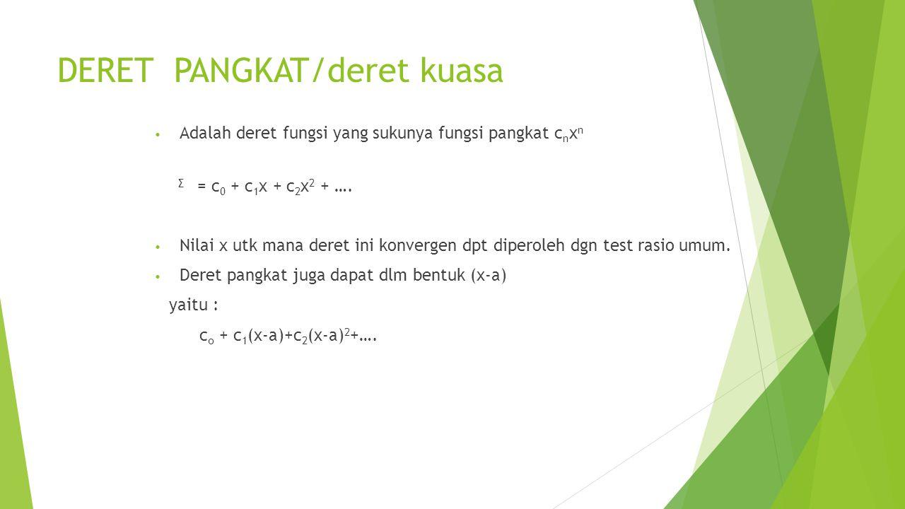DERET PANGKAT/deret kuasa Adalah deret fungsi yang sukunya fungsi pangkat c n x n ∑ = c 0 + c 1 x + c 2 x 2 + …. Nilai x utk mana deret ini konvergen