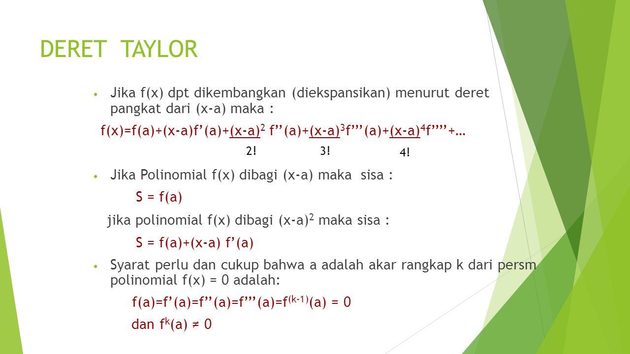 DERET TAYLOR Jika f(x) dpt dikembangkan (diekspansikan) menurut deret pangkat dari (x-a) maka : f(x)=f(a)+(x-a)f'(a)+(x-a) 2 f''(a)+(x-a) 3 f'''(a)+(x