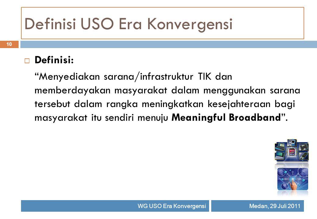 "Definisi USO Era Konvergensi 10 WG USO Era KonvergensiMedan, 29 Juli 2011  Definisi: ""Menyediakan sarana/infrastruktur TIK dan memberdayakan masyarak"