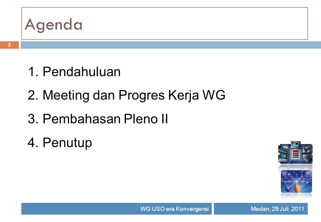 Agenda 2 WG USO era KonvergensiMedan, 29 Juli 2011 1.Pendahuluan 2.Meeting dan Progres Kerja WG 3.Pembahasan Pleno II 4.Penutup