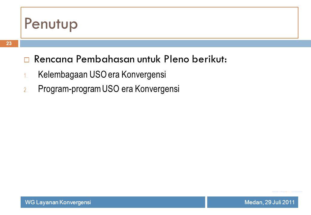 Penutup 23  Rencana Pembahasan untuk Pleno berikut: 1. Kelembagaan USO era Konvergensi 2. Program-program USO era Konvergensi WG Layanan KonvergensiM