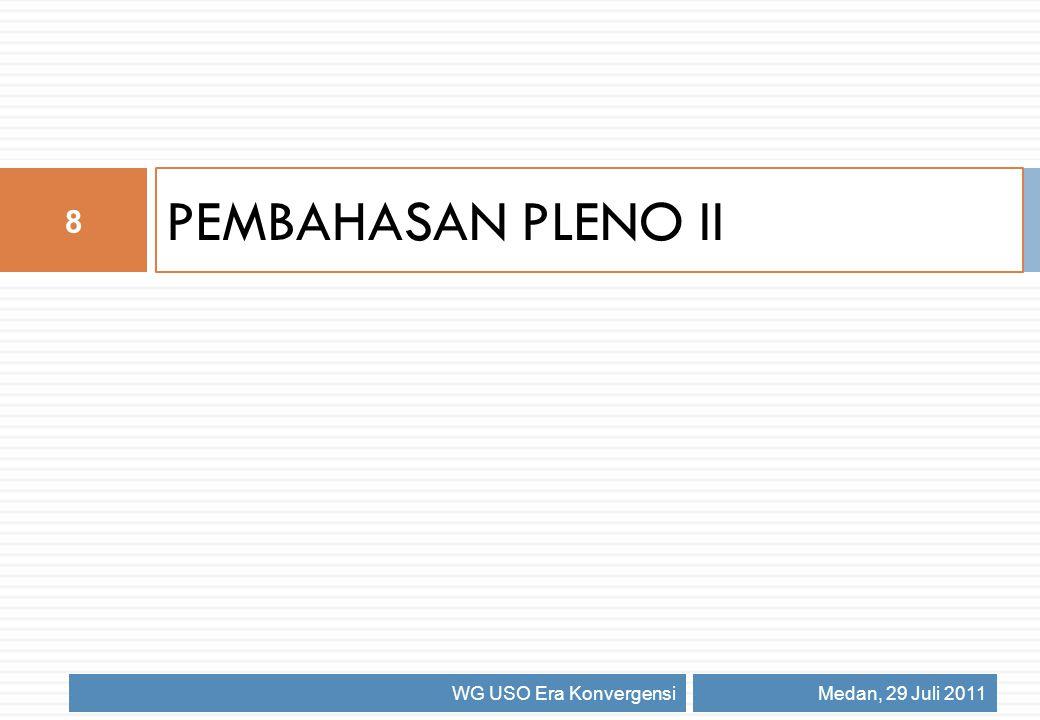 PEMBAHASAN PLENO II Medan, 29 Juli 2011 8 WG USO Era Konvergensi