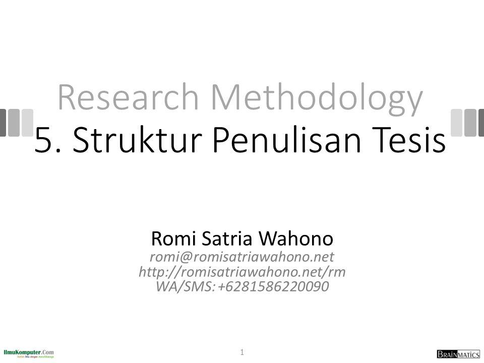 Research Methodology 5. Struktur Penulisan Tesis Romi Satria Wahono romi@romisatriawahono.net http://romisatriawahono.net/rm WA/SMS: +6281586220090 1