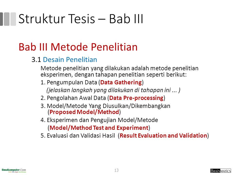 Struktur Tesis – Bab III Bab III Metode Penelitian 3.1 Desain Penelitian Metode penelitian yang dilakukan adalah metode penelitian eksperimen, dengan