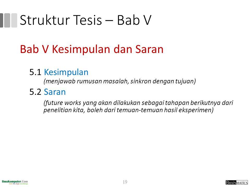 Struktur Tesis – Bab V Bab V Kesimpulan dan Saran 5.1 Kesimpulan (menjawab rumusan masalah, sinkron dengan tujuan) 5.2 Saran (future works yang akan d