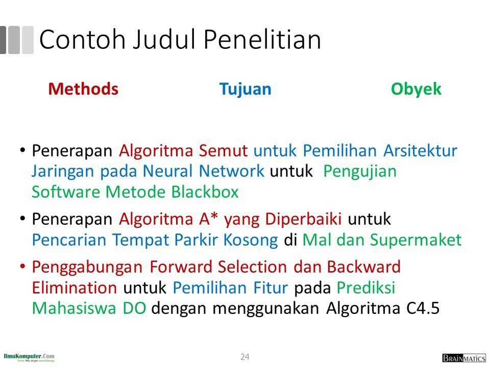 Contoh Judul Penelitian Methods Tujuan Obyek Penerapan Algoritma Semut untuk Pemilihan Arsitektur Jaringan pada Neural Network untuk Pengujian Softwar