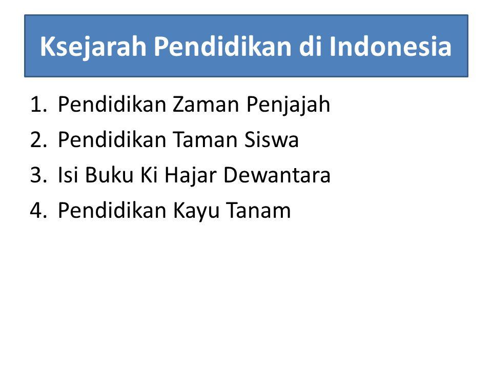 Ksejarah Pendidikan di Indonesia 1.Pendidikan Zaman Penjajah 2.Pendidikan Taman Siswa 3.Isi Buku Ki Hajar Dewantara 4.Pendidikan Kayu Tanam
