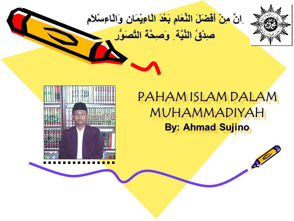 PAHAM ISLAM DALAM MUHAMMADIYAH By: Ahmad Sujino ِانَّ مِنْ أَفْضَلَ النِّعَامِ بَعْدَ الْاءِيْمَانِ وَالْاءِسْلاَمِ صِدْقُ النِّيَّة ِ وَصِحَّةُ التَّ