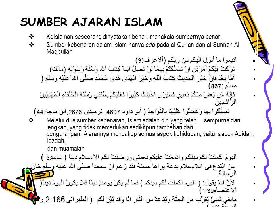 SUMBER AJARAN ISLAM  KeIslaman seseorang dinyatakan benar, manakala sumbernya benar.  Sumber kebenaran dalam Islam hanya ada pada al-Qur'an dan al-S