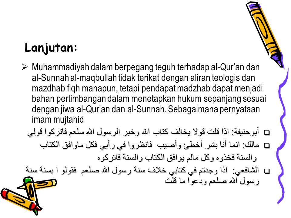 Lanjutan:  Muhammadiyah dalam berpegang teguh terhadap al-Qur'an dan al-Sunnah al-maqbullah tidak terikat dengan aliran teologis dan mazdhab fiqh man