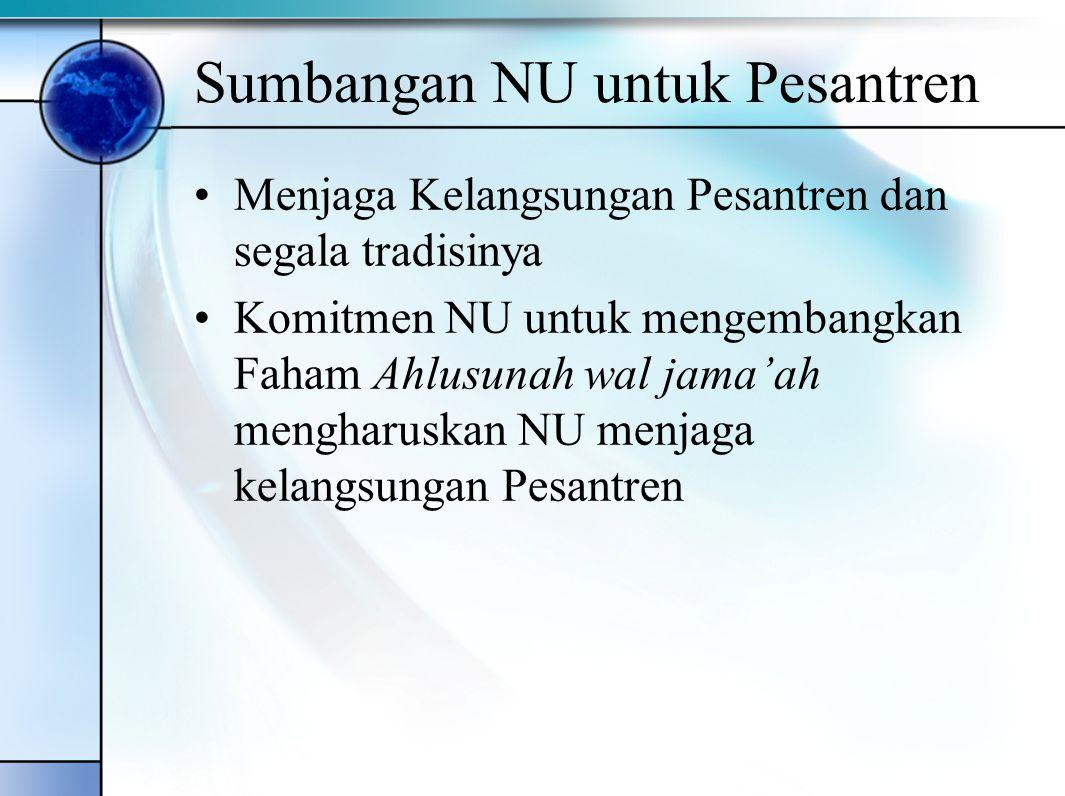 Hubungan NU dan Pesantren NU dan Pesantren saling membutuhkan NU adalah Pesantren besar; Pesantren adalah miniatur NU Pesantren dengan karisma Kyainya