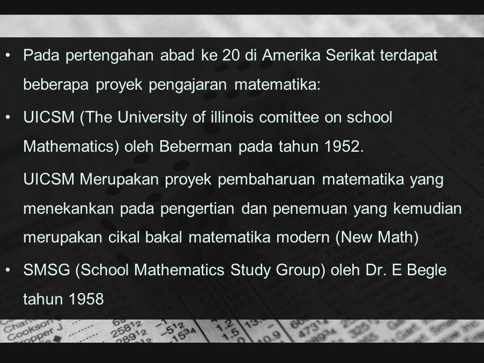 Pada pertengahan abad ke 20 di Amerika Serikat terdapat beberapa proyek pengajaran matematika: UICSM (The University of illinois comittee on school Ma