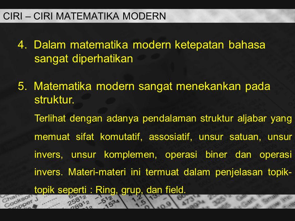 CIRI – CIRI MATEMATIKA MODERN 4. Dalam matematika modern ketepatan bahasa sangat diperhatikan 5. Matematika modern sangat menekankan pada struktur. Te