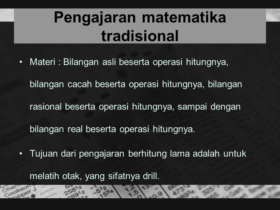 Pengajaran matematika tradisional Materi : Bilangan asli beserta operasi hitungnya, bilangan cacah beserta operasi hitungnya, bilangan rasional besert