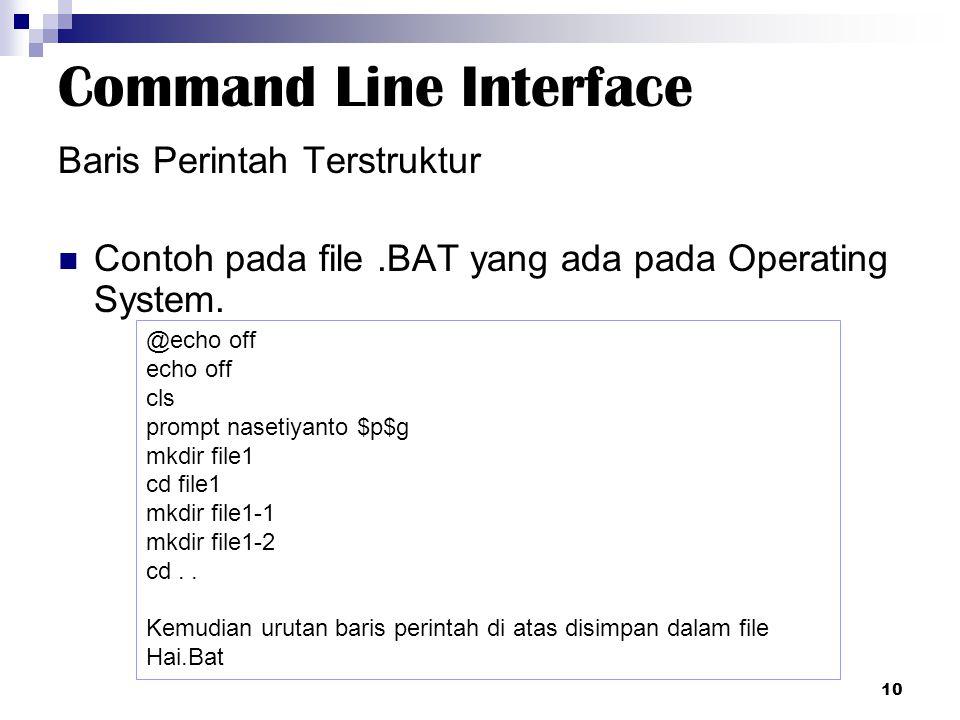 Command Line Interface Baris Perintah Terstruktur Contoh pada file.BAT yang ada pada Operating System. 10 @echo off echo off cls prompt nasetiyanto $p
