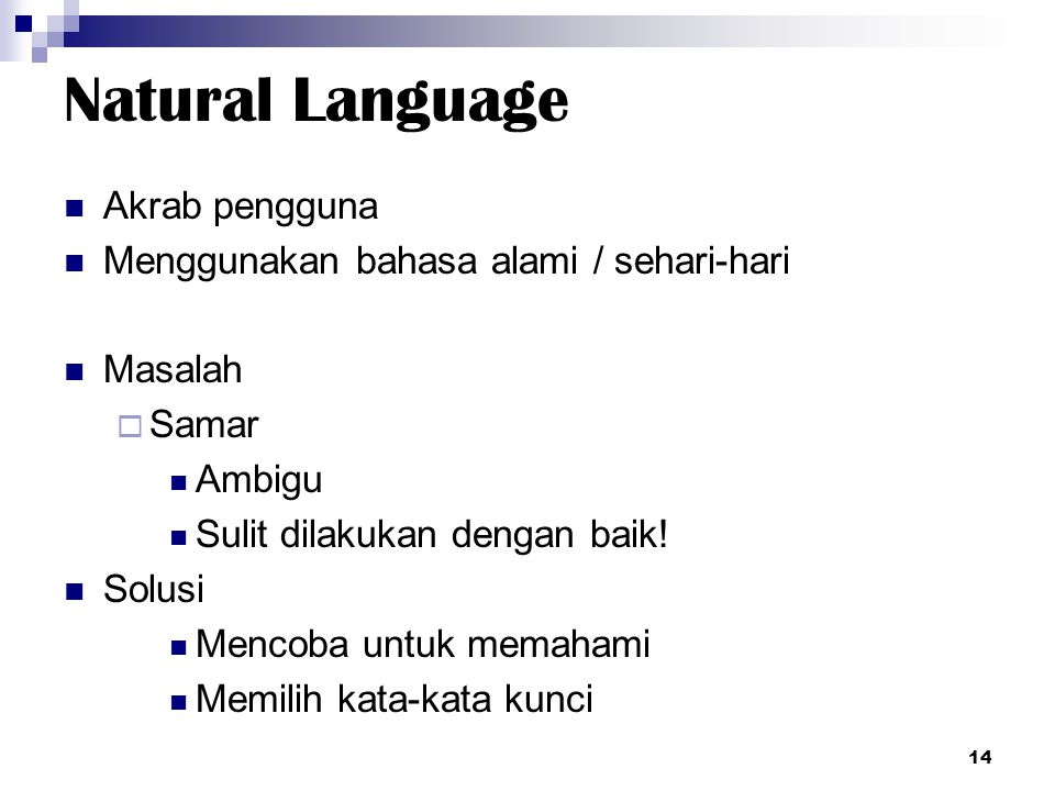 Natural Language Akrab pengguna Menggunakan bahasa alami / sehari-hari Masalah  Samar Ambigu Sulit dilakukan dengan baik! Solusi Mencoba untuk memaha