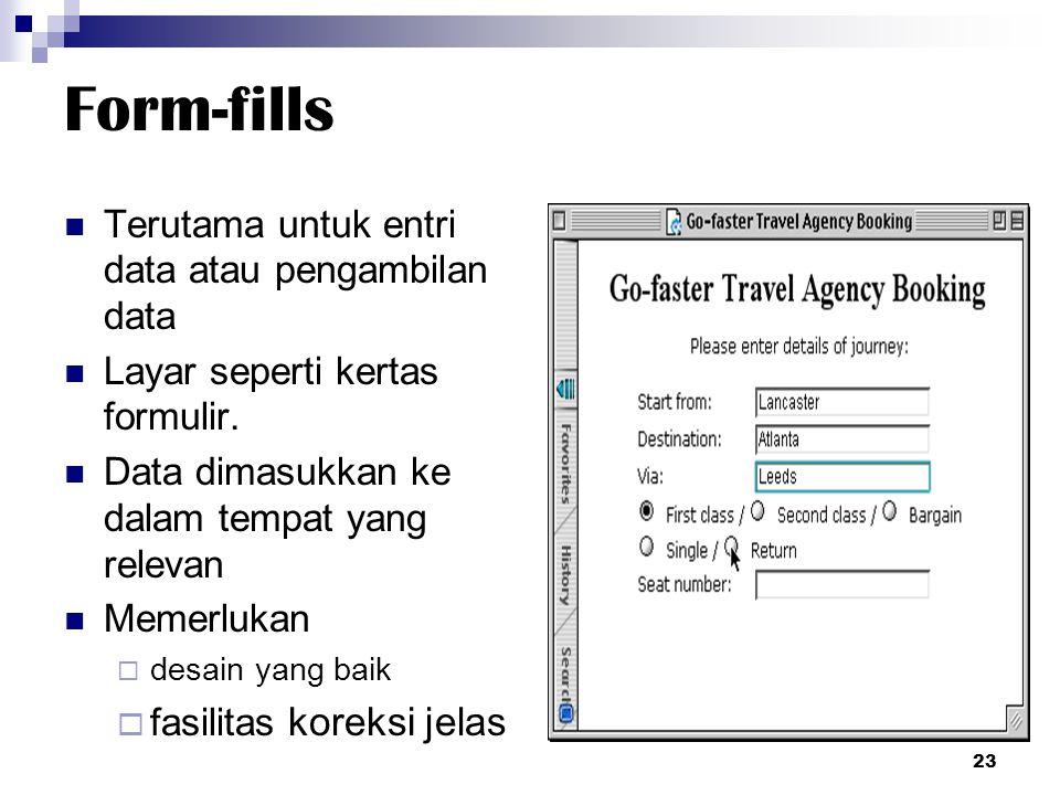 Form-fills Terutama untuk entri data atau pengambilan data Layar seperti kertas formulir. Data dimasukkan ke dalam tempat yang relevan Memerlukan  de