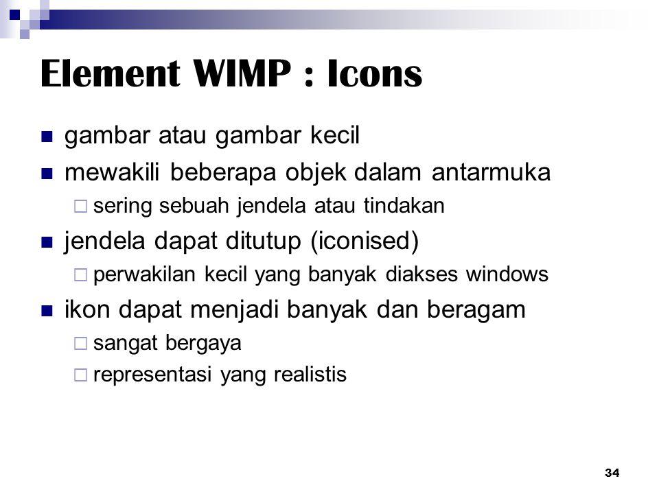 Element WIMP : Icons gambar atau gambar kecil mewakili beberapa objek dalam antarmuka  sering sebuah jendela atau tindakan jendela dapat ditutup (ico