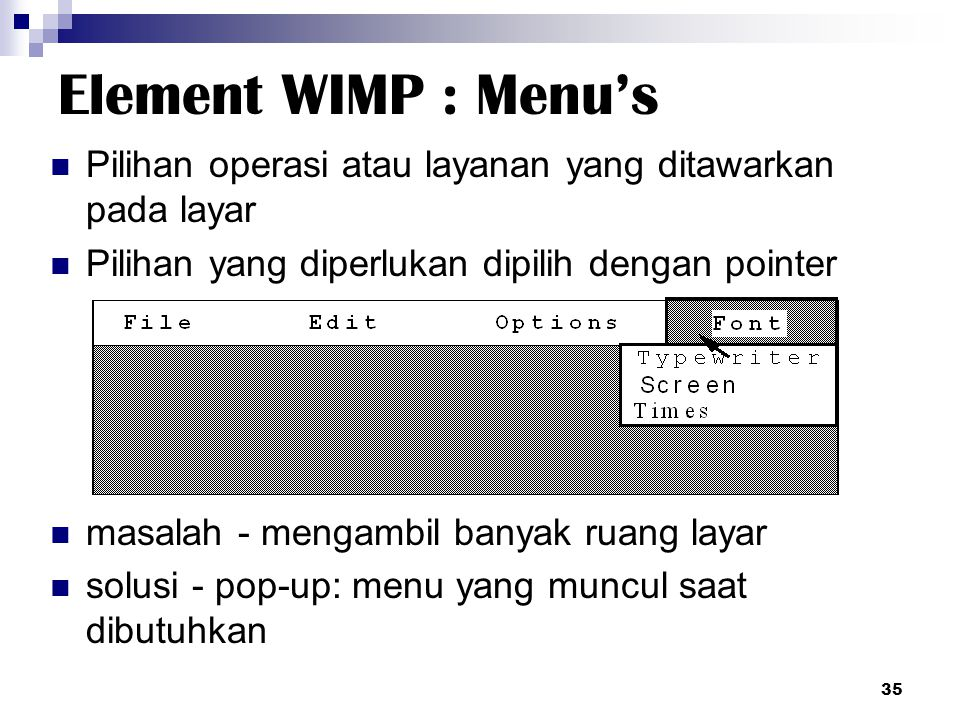 Element WIMP : Menu's Pilihan operasi atau layanan yang ditawarkan pada layar Pilihan yang diperlukan dipilih dengan pointer masalah - mengambil banya