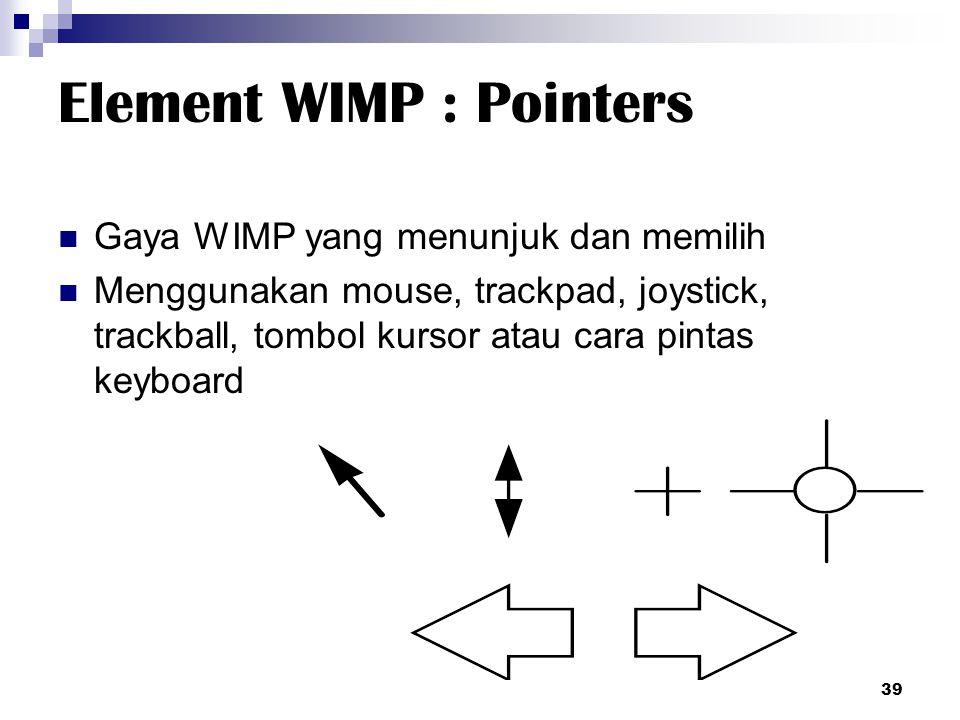 Element WIMP : Pointers Gaya WIMP yang menunjuk dan memilih Menggunakan mouse, trackpad, joystick, trackball, tombol kursor atau cara pintas keyboard