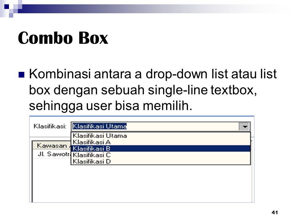 Combo Box Kombinasi antara a drop-down list atau list box dengan sebuah single-line textbox, sehingga user bisa memilih. 41