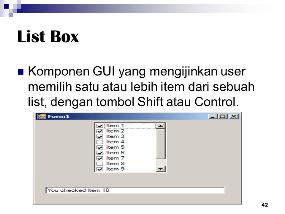 List Box Komponen GUI yang mengijinkan user memilih satu atau lebih item dari sebuah list, dengan tombol Shift atau Control. 42