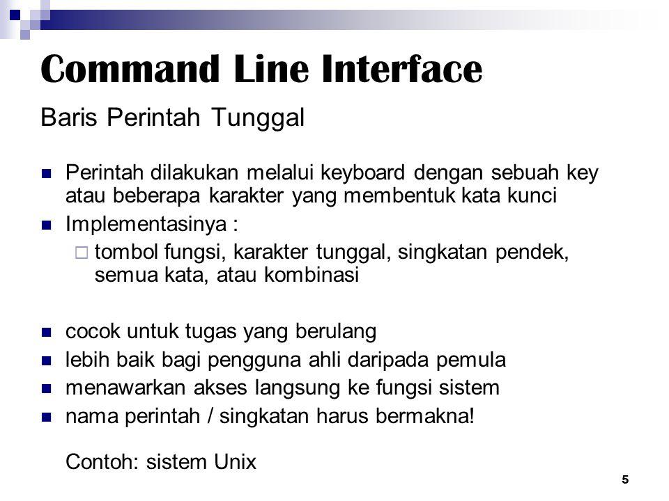 Command Line Interface Baris Perintah Tunggal Perintah dilakukan melalui keyboard dengan sebuah key atau beberapa karakter yang membentuk kata kunci I