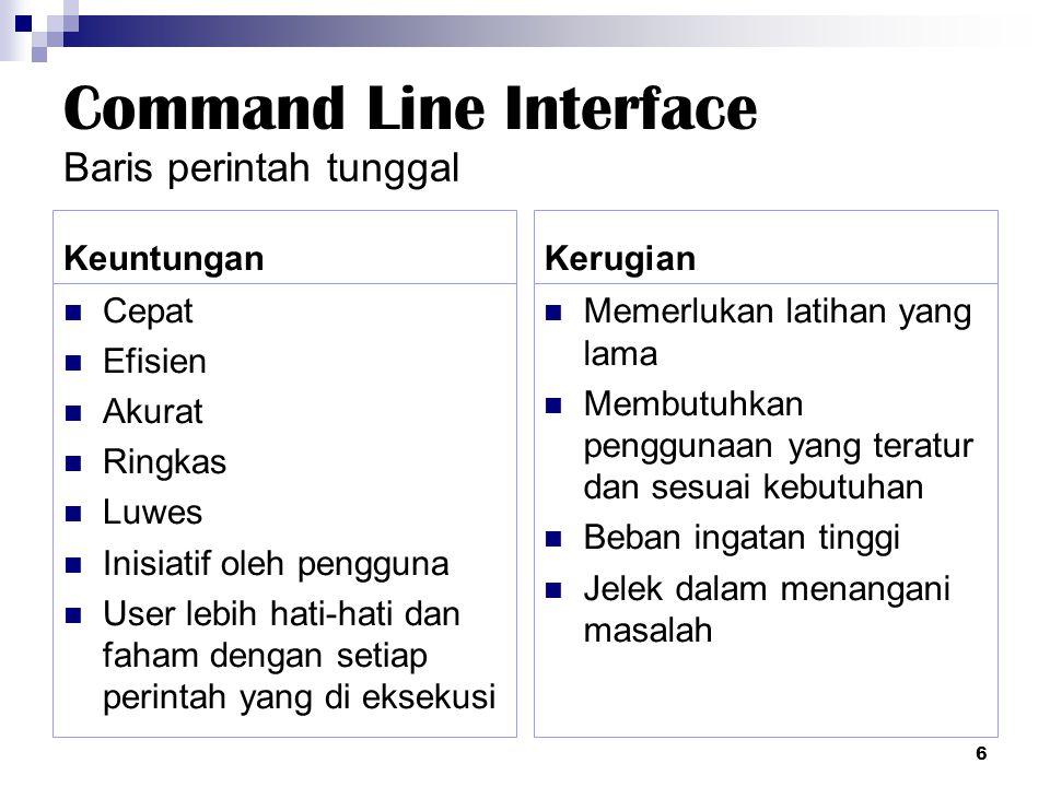 Baris perintah tunggal Keuntungan Cepat Efisien Akurat Ringkas Luwes Inisiatif oleh pengguna User lebih hati-hati dan faham dengan setiap perintah yan