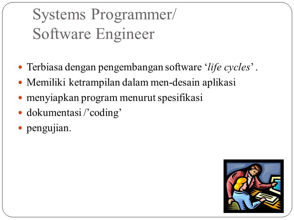 Systems Programmer/ Software Engineer Terbiasa dengan pengembangan software 'life cycles'. Memiliki ketrampilan dalam men-desain aplikasi menyiapkan p