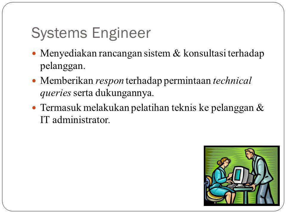 Systems Engineer Menyediakan rancangan sistem & konsultasi terhadap pelanggan. Memberikan respon terhadap permintaan technical queries serta dukungann