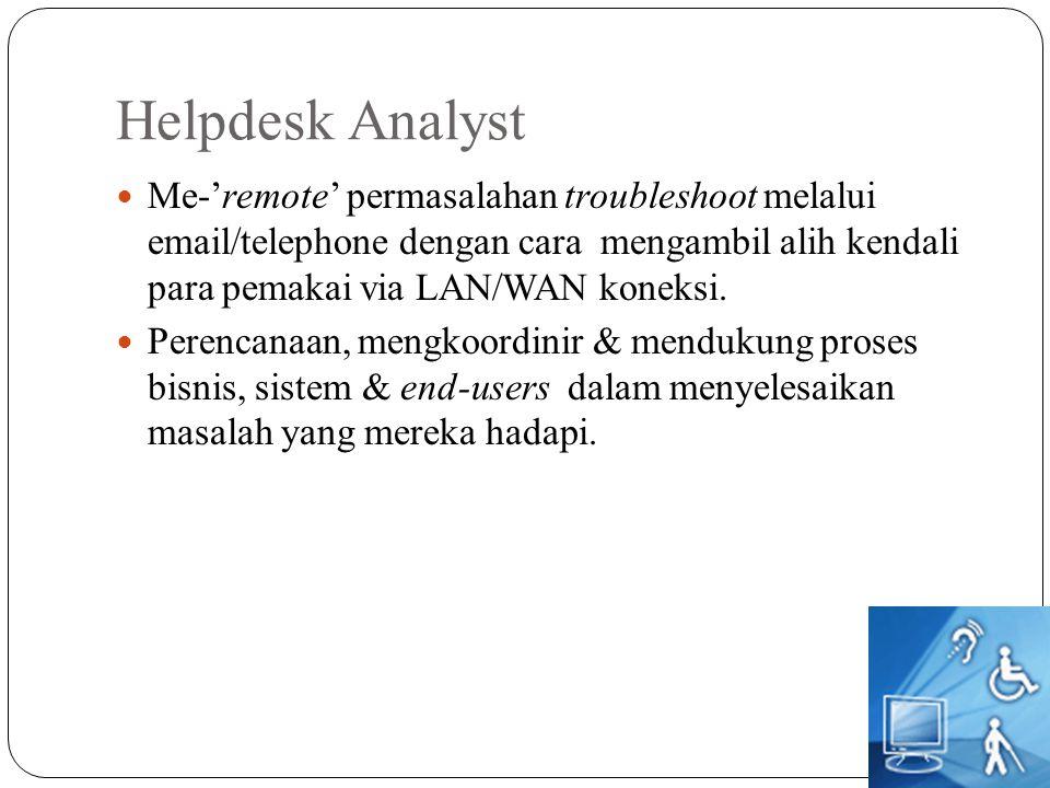 Helpdesk Analyst Me-'remote' permasalahan troubleshoot melalui email/telephone dengan cara mengambil alih kendali para pemakai via LAN/WAN koneksi. Pe