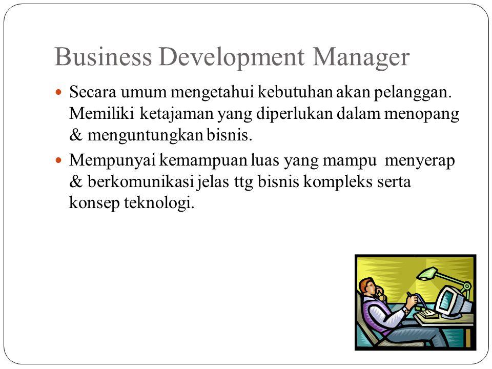 Business Development Manager Secara umum mengetahui kebutuhan akan pelanggan. Memiliki ketajaman yang diperlukan dalam menopang & menguntungkan bisnis