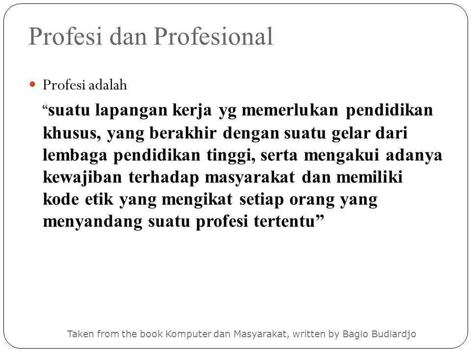 """Profesi dan Profesional Taken from the book Komputer dan Masyarakat, written by Bagio Budiardjo Profesi adalah """" suatu lapangan kerja yg memerlukan pe"""