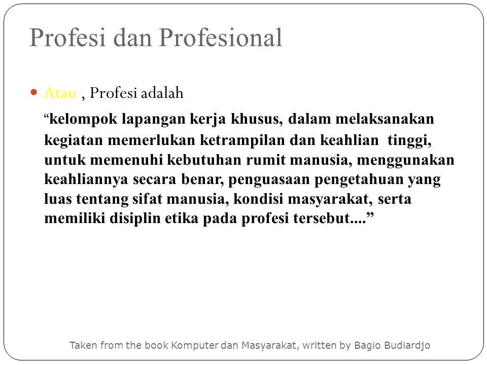 """Profesi dan Profesional Taken from the book Komputer dan Masyarakat, written by Bagio Budiardjo Atau, Profesi adalah """" kelompok lapangan kerja khusus,"""