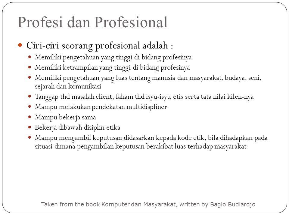 Profesi dan Profesional Taken from the book Komputer dan Masyarakat, written by Bagio Budiardjo Ciri-ciri seorang profesional adalah : Memiliki penget