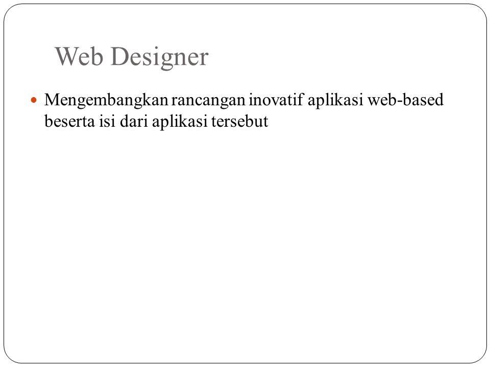 Web Designer Mengembangkan rancangan inovatif aplikasi web-based beserta isi dari aplikasi tersebut