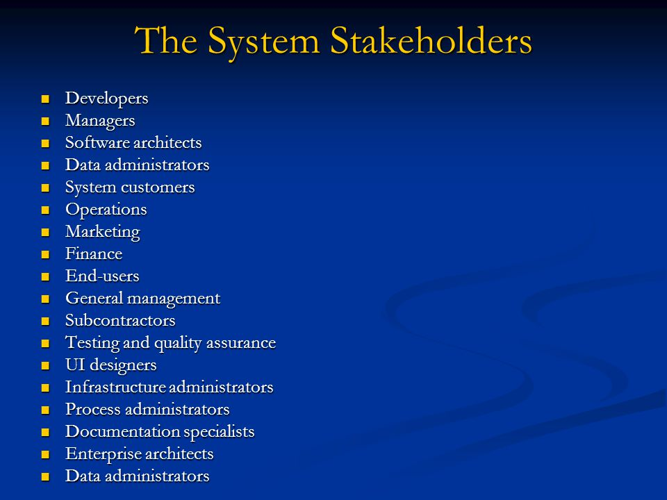 The System Stakeholders Developers Developers Managers Managers Software architects Software architects Data administrators Data administrators System