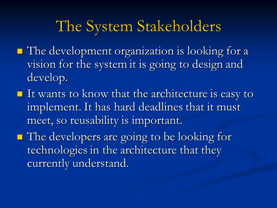 The System Stakeholders The development organization is looking for a vision for the system it is going to design and develop. The development organiz