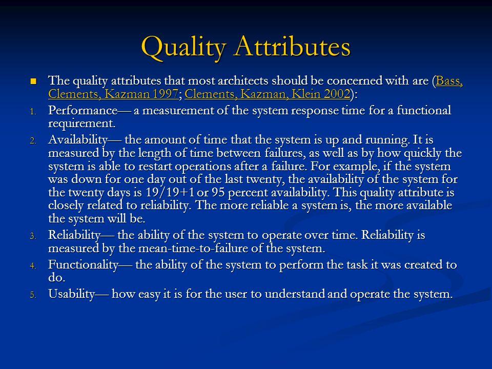 Quality Attributes The quality attributes that most architects should be concerned with are (Bass, Clements, Kazman 1997; Clements, Kazman, Klein 2002