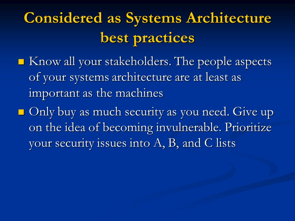 Considered as Systems Architecture best practices Know all your stakeholders. The people aspects of your systems architecture are at least as importan