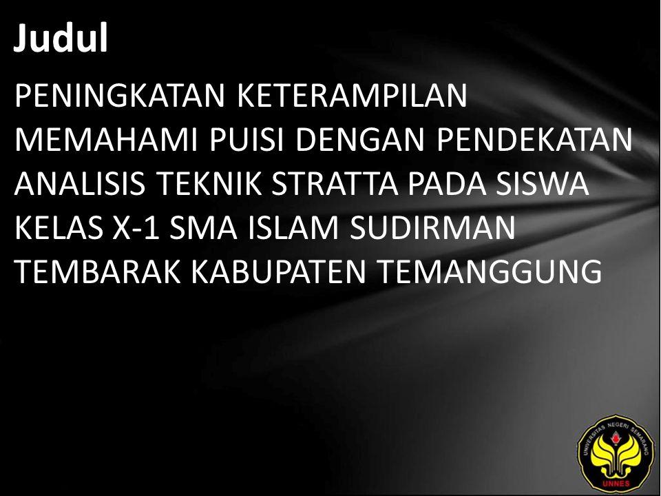 Judul PENINGKATAN KETERAMPILAN MEMAHAMI PUISI DENGAN PENDEKATAN ANALISIS TEKNIK STRATTA PADA SISWA KELAS X-1 SMA ISLAM SUDIRMAN TEMBARAK KABUPATEN TEMANGGUNG