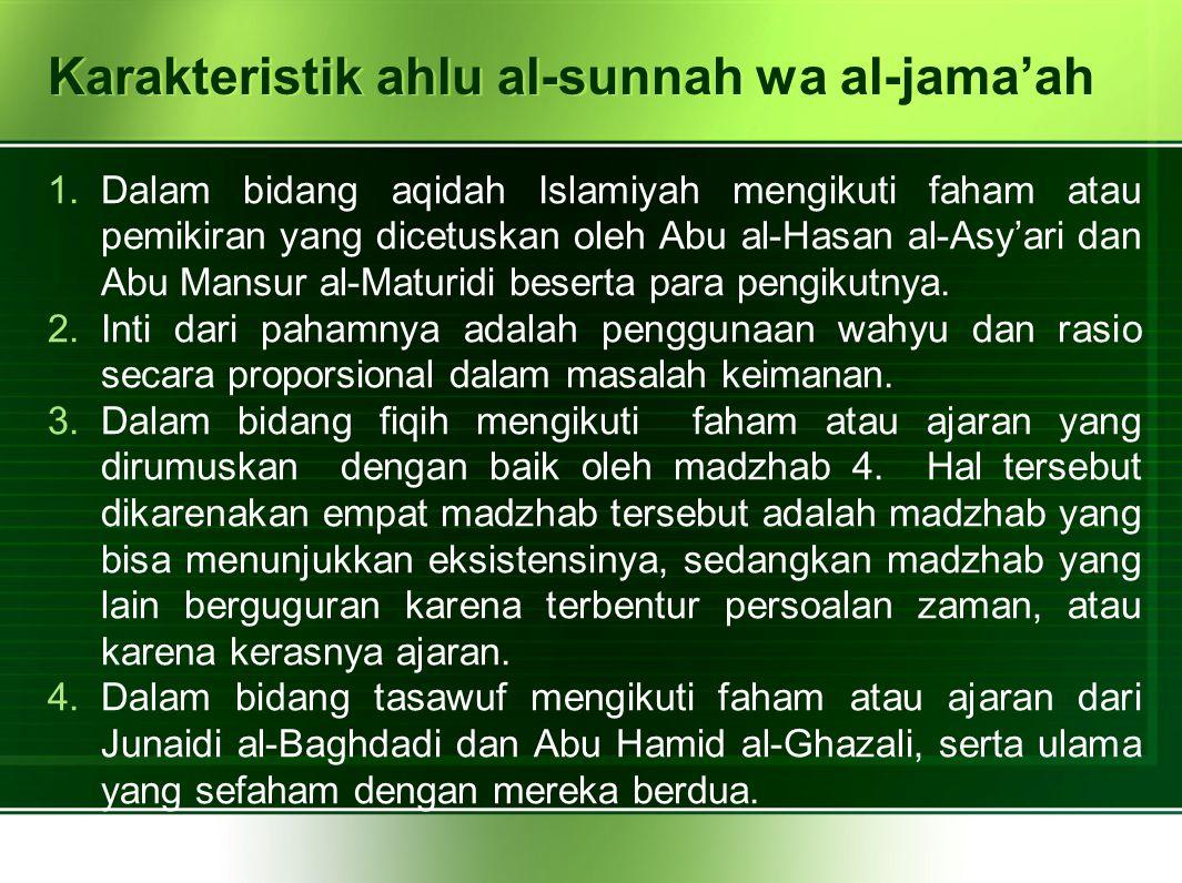 Karakteristik ahlu al-sunnah wa al-jama'ah 1.Dalam bidang aqidah Islamiyah mengikuti faham atau pemikiran yang dicetuskan oleh Abu al-Hasan al-Asy'ari dan Abu Mansur al-Maturidi beserta para pengikutnya.