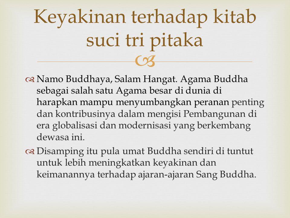   Namo Buddhaya, Salam Hangat. Agama Buddha sebagai salah satu Agama besar di dunia di harapkan mampu menyumbangkan peranan penting dan kontribusiny