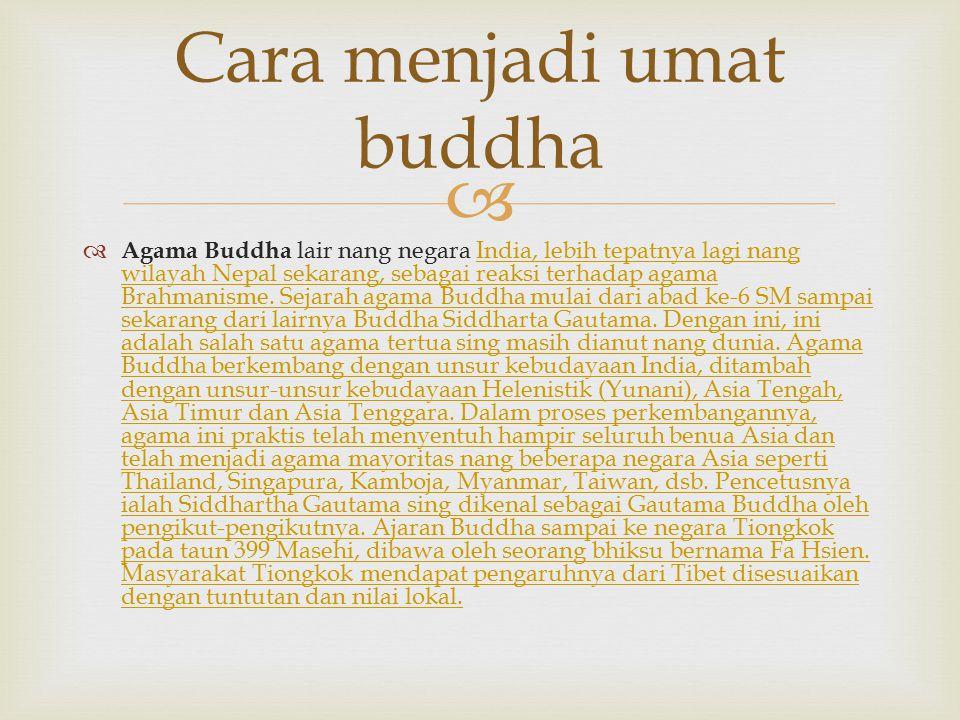   Agama Buddha lair nang negara India, lebih tepatnya lagi nang wilayah Nepal sekarang, sebagai reaksi terhadap agama Brahmanisme. Sejarah agama Bud